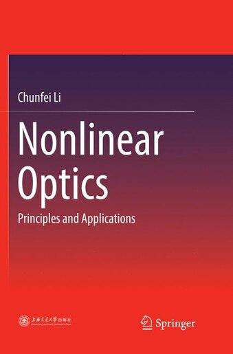 Nonlinear Optics: Principles And Applications by Chunfei Li