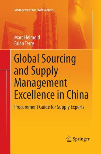 Global Sourcing And Supply Management Excellence In China: Procurement Guide For Supply Experts by Marc Helmold