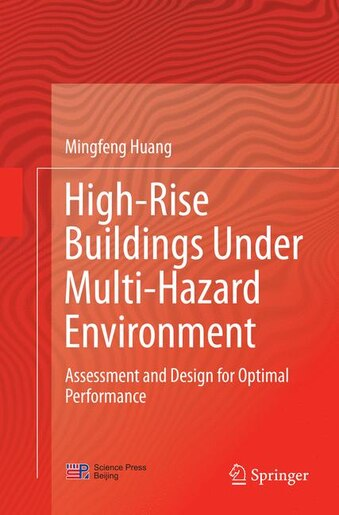 High-rise Buildings Under Multi-hazard Environment: Assessment And Design For Optimal Performance by Mingfeng Huang