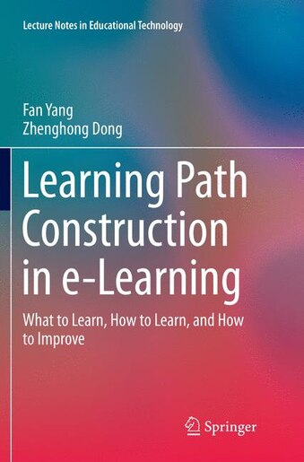 Learning Path Construction In E-learning: What To Learn, How To Learn, And How To Improve by Fan Yang