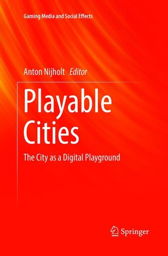 Playable Cities: The City As A Digital Playground by Anton Nijholt