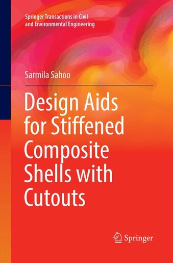 Design Aids For Stiffened Composite Shells With Cutouts by Sarmila Sahoo