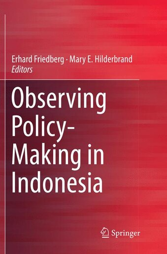 Observing Policy-making In Indonesia by Erhard Friedberg