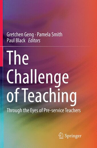 The Challenge Of Teaching: Through The Eyes Of Pre-service Teachers by Gretchen Geng