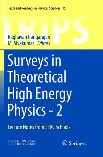 Surveys In Theoretical High Energy Physics - 2: Lecture Notes From Serc Schools by Raghavan Rangarajan