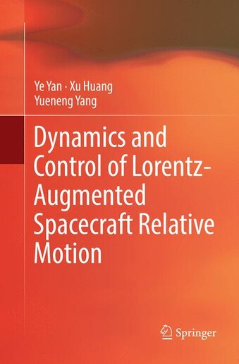 Dynamics And Control Of Lorentz-augmented Spacecraft Relative Motion by Ye Yan