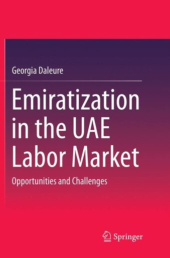 Emiratization In The Uae Labor Market: Opportunities And Challenges by Georgia Daleure