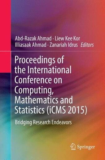 Proceedings Of The International Conference On Computing, Mathematics And Statistics (icms 2015): Bridging Research Endeavors by Abd-razak Ahmad