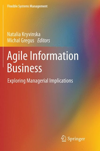 Agile Information Business: Exploring Managerial Implications by Natalia Kryvinska
