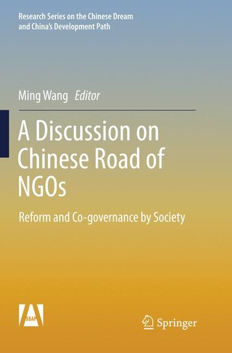 A Discussion On Chinese Road Of Ngos: Reform And Co-governance By Society by Ming Wang