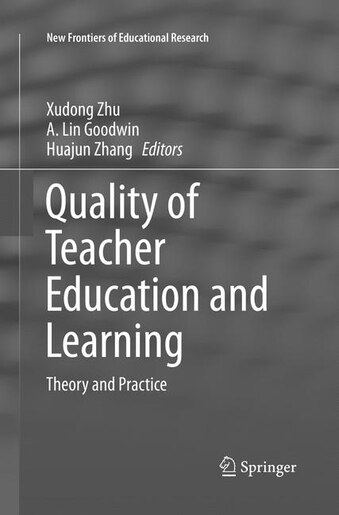 Quality Of Teacher Education And Learning: Theory And Practice by Xudong Zhu