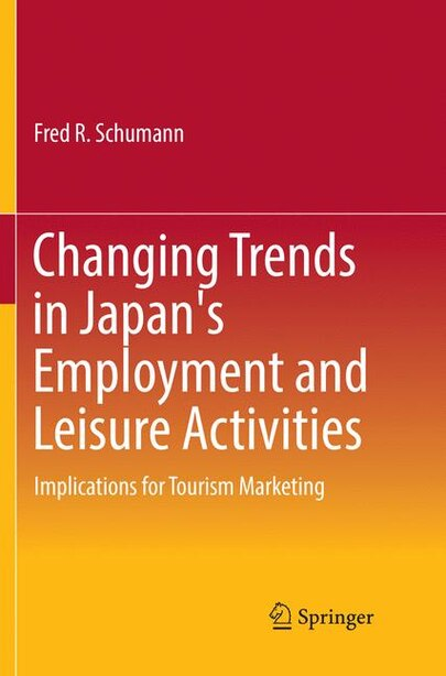 Changing Trends In Japan's Employment And Leisure Activities: Implications For Tourism Marketing by Fred R. Schumann