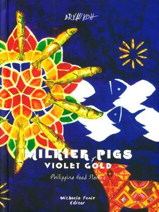 Milkier Pigs & Violet Gold: Philippine Food Stories by Bryan Koh