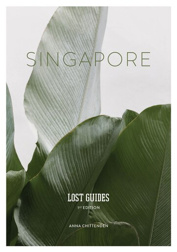 Lost Guides - Singapore: A Unique, Stylish and Offbest Travel Guide to Singapore by Anna Chittenden
