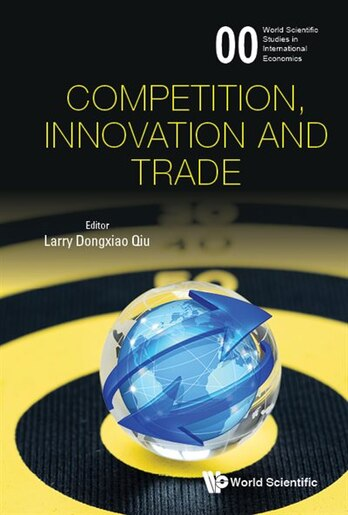 Competition, Innovation And Trade by Larry Dongxiao Qiu