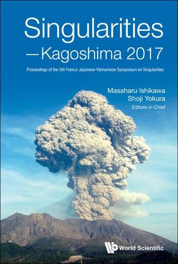Singularities - Kagoshima 2017: Proceedings Of The 5th Franco-japanese-vietnamese Symposium On Singularities by Masaharu Ishikawa