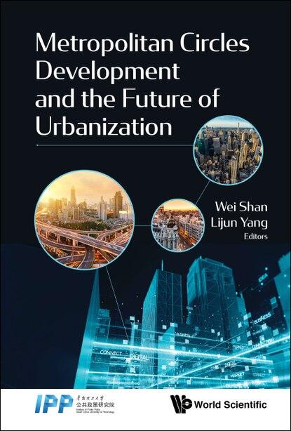 Metropolitan Circles Development And The Future Of Urbanization by Lijun Yang