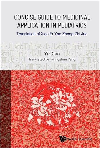 Concise Guide To Medicinal Application In Pediatrics: Translation Of Xiao Er Yao Zheng Zhi Jue by Yi Qian