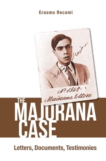 The Majorana Case: Letters, Documents, Testimonies by Erasmo Recami