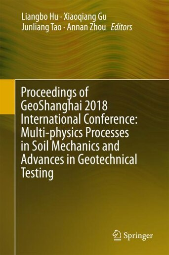 Proceedings Of Geoshanghai 2018 International Conference: Multi-physics Processes In Soil Mechanics And Advances In Geotechnical Testing by Liangbo Hu