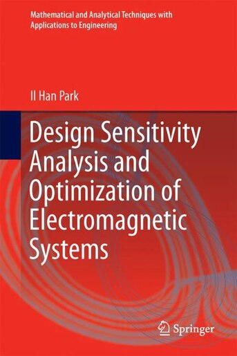 Design Sensitivity Analysis And Optimization Of Electromagnetic Systems by Il Han Park