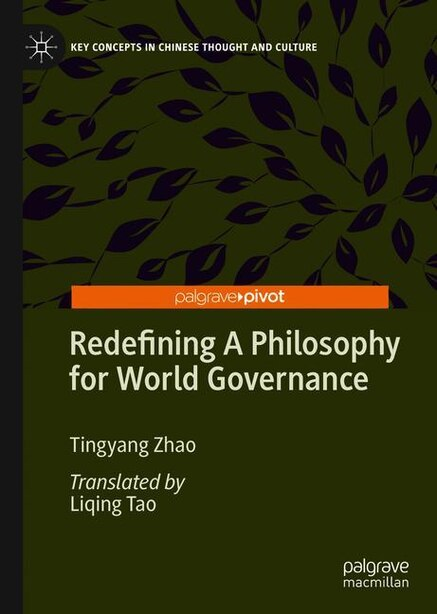 Redefining A Philosophy For World Governance by Tingyang Zhao