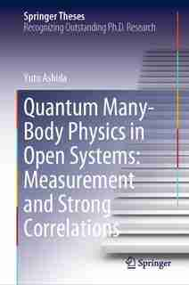 Quantum Many-body Physics In Open Systems: Measurement And Strong Correlations by Yuto Ashida