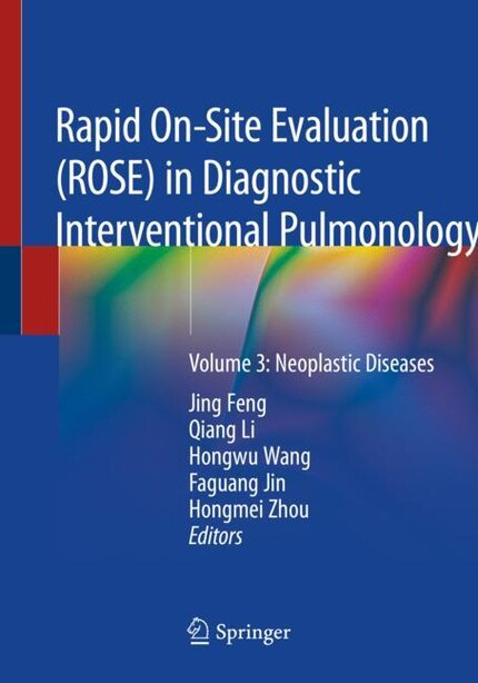 Rapid On-site Evaluation (rose) In Diagnostic Interventional Pulmonology: Volume 3: Neoplastic Diseases by Jing Feng
