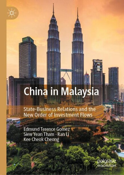China In Malaysia: State-business Relations And The New Order Of Investment Flows by Edmund Terence Gomez