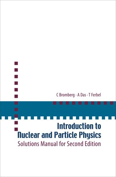 Introduction to Nuclear and Praricle Physics: Solution Manual by Bromberg