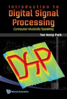 Introduction to Digital Signal Processing: Computer Musically Speaking by TAE HONG Park