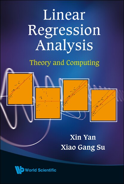 Linear Regression Analysis: Theory And Computing by XIN Yan