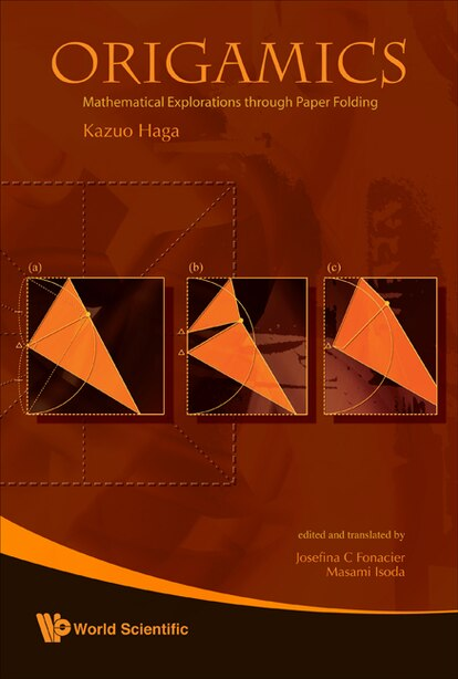 Origamics: Mathematical Explorations Through Paper Folding by KAZUO Haga