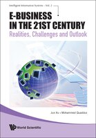 E-Business in the 21st Century: Realities Challenges and Outlook