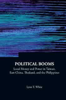 Political Booms: Local Money And Power In Taiwan, East China, Thailand, And The Philippines by Lynn T White