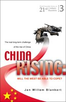 China Rising: WILL THE WEST BE ABLE TO COPE? THE REAL LONG-TERM CHALLENGE T