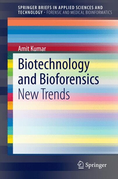 Biotechnology and Bioforensics: New Trends by Amit Kumar