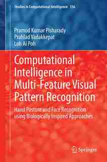 Computational Intelligence in Multi-Feature Visual Pattern Recognition: Hand Posture and Face Recognition using Biologically Inspired Approaches by Pramod Kumar Pisharady