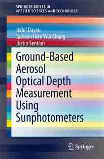 Ground-Based Aerosol Optical Depth Measurement Using Sunphotometers by Jedol Dayou