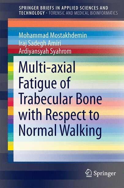 Multi-axial Fatigue Of Trabecular Bone With Respect To Normal Walking by Mohammad Mostakhdemin