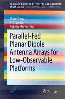 Parallel-Fed Planar Dipole Antenna Arrays for Low-observable Platforms by Hema Singh