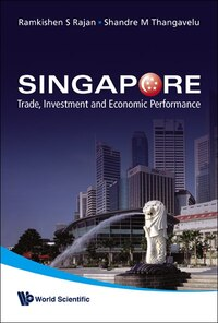 Singapore: Trade Investment and Economic Performance
