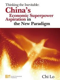 Thinking The Inevitable: China's Economic Superpower Aspiration In The New Paradigm