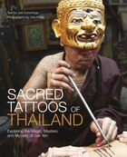 Sacred Tattoos Of Thailand: Exploring The Magic, Masters And Mystery Of Sak Yan