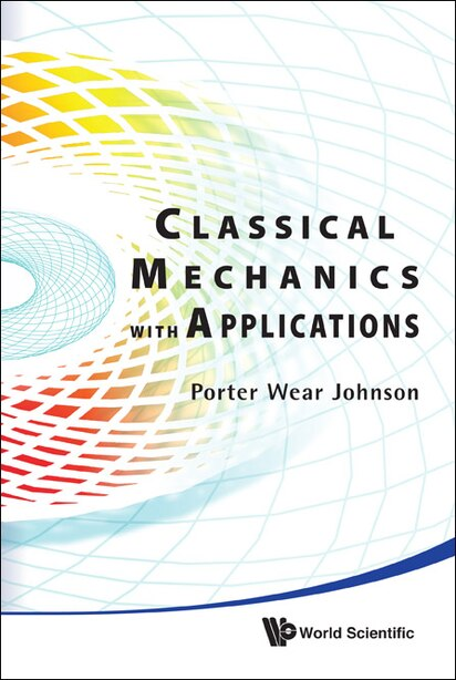 Classical Mechanics With Applications by Porter W Johnson