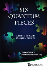 Six Quantum Pieces: A First Course In Quantum Physics