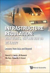 Infrastructure Regulation: What Works, Why and How Do We Know? :Lessons from Asia and Beyond