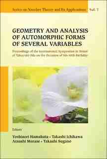 Geometry And Analysis Of Automorphic Forms Of Several Variables - Proceedings Of The International Symposium In Honor Of Takayuki Oda On The Occasion Of His 60th Birthday by Yoshinori Hamahata