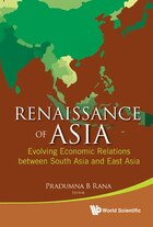 Renaissance of Asia: Revolving Economic Relations Between South Asia and East Asia