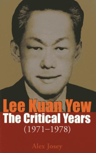 Lee Kuan Yew: The Critical Years: 1971-1978 (vol. 2) by Alex Josey